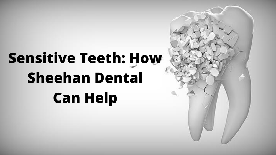 Sheehan Dental in Palos Park - Sensitive Teeth Condition Treatment Services