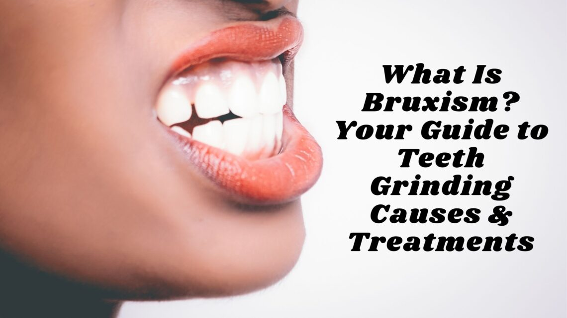 What is Bruxism? Guide to Teeth Grinding Causes & Treatments in Palos Park IL